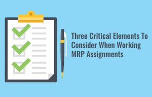 Three Critical Elements To Consider When Working MRP Assignments